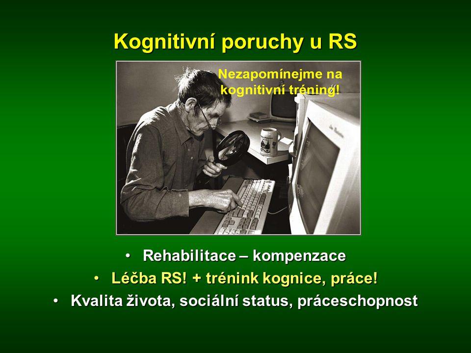 Kognitivní poruchy u RS •Rehabilitace – kompenzace •Léčba RS! + trénink kognice, práce! •Kvalita života, sociální status, práceschopnost