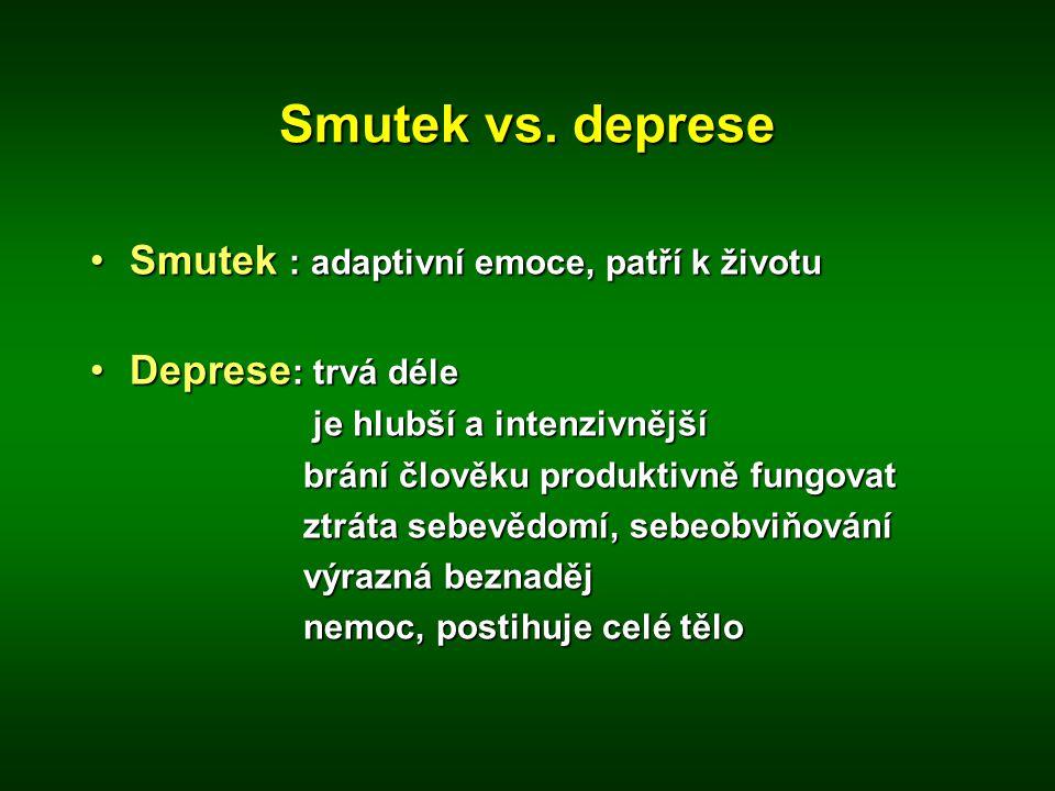 Smutek vs. deprese •Smutek : adaptivní emoce, patří k životu •Deprese : trvá déle je hlubší a intenzivnější je hlubší a intenzivnější brání člověku pr