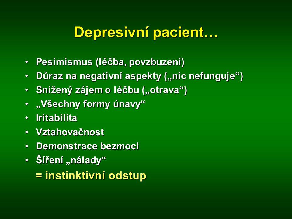 """Depresivní pacient… •Pesimismus (léčba, povzbuzení) •Důraz na negativní aspekty (""""nic nefunguje"""") •Snížený zájem o léčbu (""""otrava"""") •""""Všechny formy ún"""