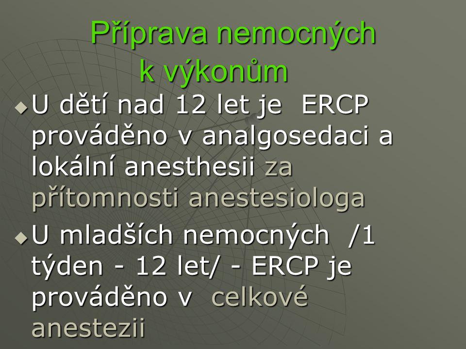 Příprava nemocných k výkonům Příprava nemocných k výkonům  U dětí nad 12 let je ERCP prováděno v analgosedaci a lokální anesthesii za přítomnosti ane