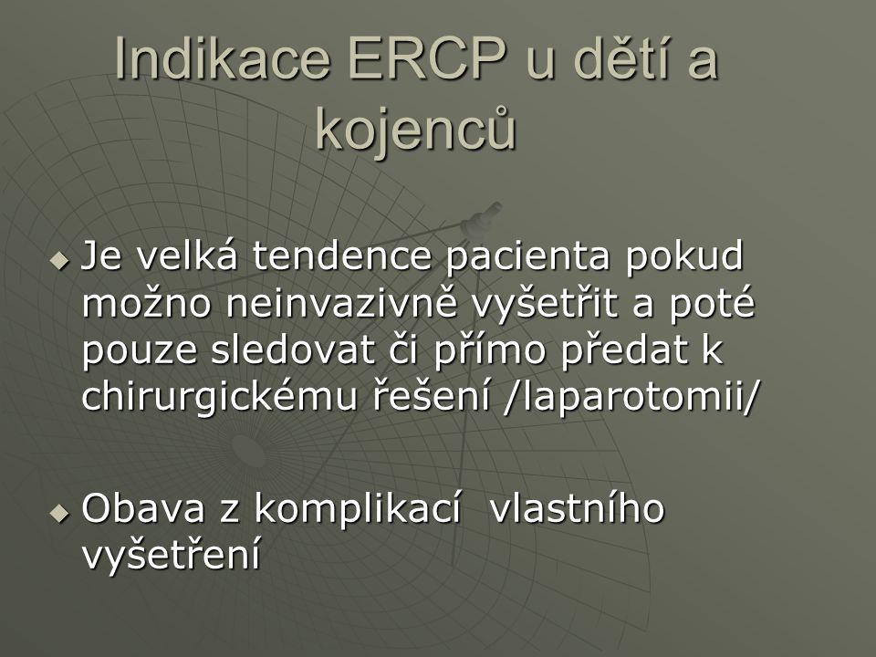 Indikace ERCP u dětí a kojenců  Je velká tendence pacienta pokud možno neinvazivně vyšetřit a poté pouze sledovat či přímo předat k chirurgickému řeš