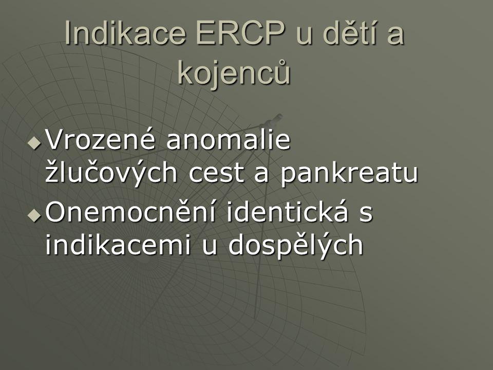 Indikace ERCP u dětí a kojenců  Vrozené anomalie žlučových cest a pankreatu  Onemocnění identická s indikacemi u dospělých