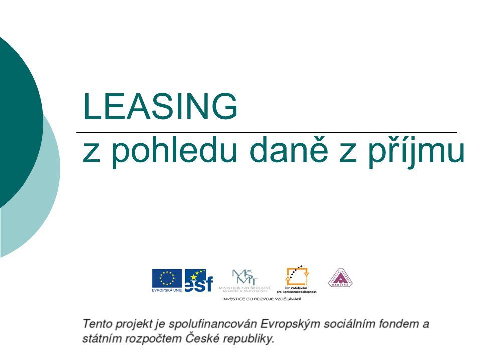 Základní pojmy Leasing = pronájem, kdy pronajimatel dočasně přenechává předmět leasingu jinému subjektu (nájemci) a nájemce je povinen za tuto službu platit leasingové splátky, tj.