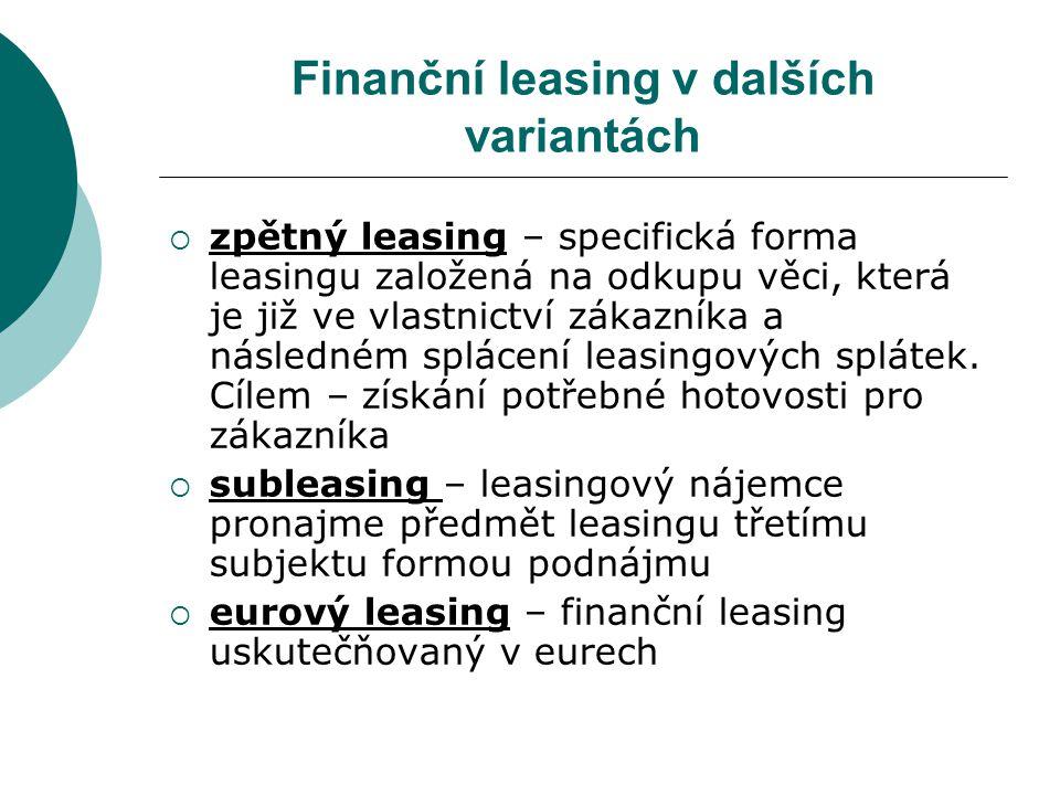 Finanční leasing v dalších variantách  zpětný leasing – specifická forma leasingu založená na odkupu věci, která je již ve vlastnictví zákazníka a ná