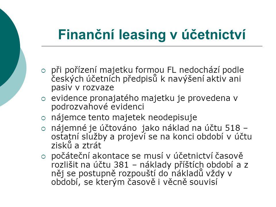 Finanční leasing v účetnictví  při pořízení majetku formou FL nedochází podle českých účetních předpisů k navýšení aktiv ani pasiv v rozvaze  eviden