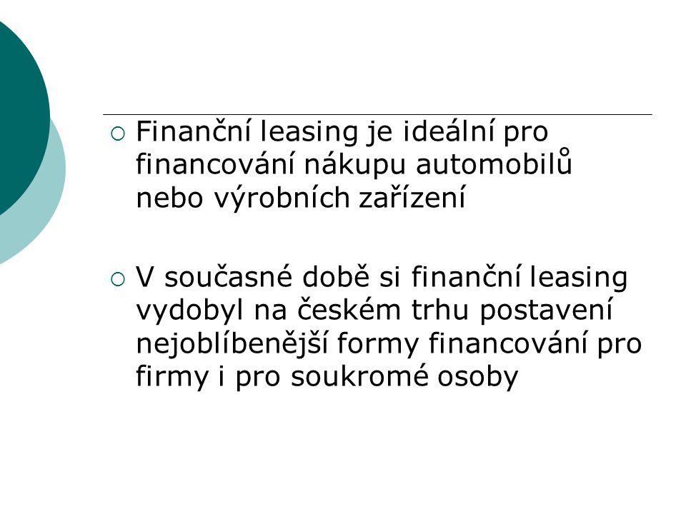  Finanční leasing je ideální pro financování nákupu automobilů nebo výrobních zařízení  V současné době si finanční leasing vydobyl na českém trhu p