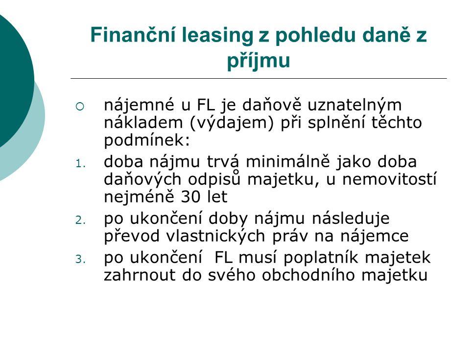 Finanční leasing z pohledu daně z příjmu  nájemné u FL je daňově uznatelným nákladem (výdajem) při splnění těchto podmínek: 1. doba nájmu trvá minimá