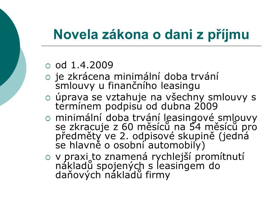 Novela zákona o dani z příjmu  od 1.4.2009  je zkrácena minimální doba trvání smlouvy u finančního leasingu  úprava se vztahuje na všechny smlouvy