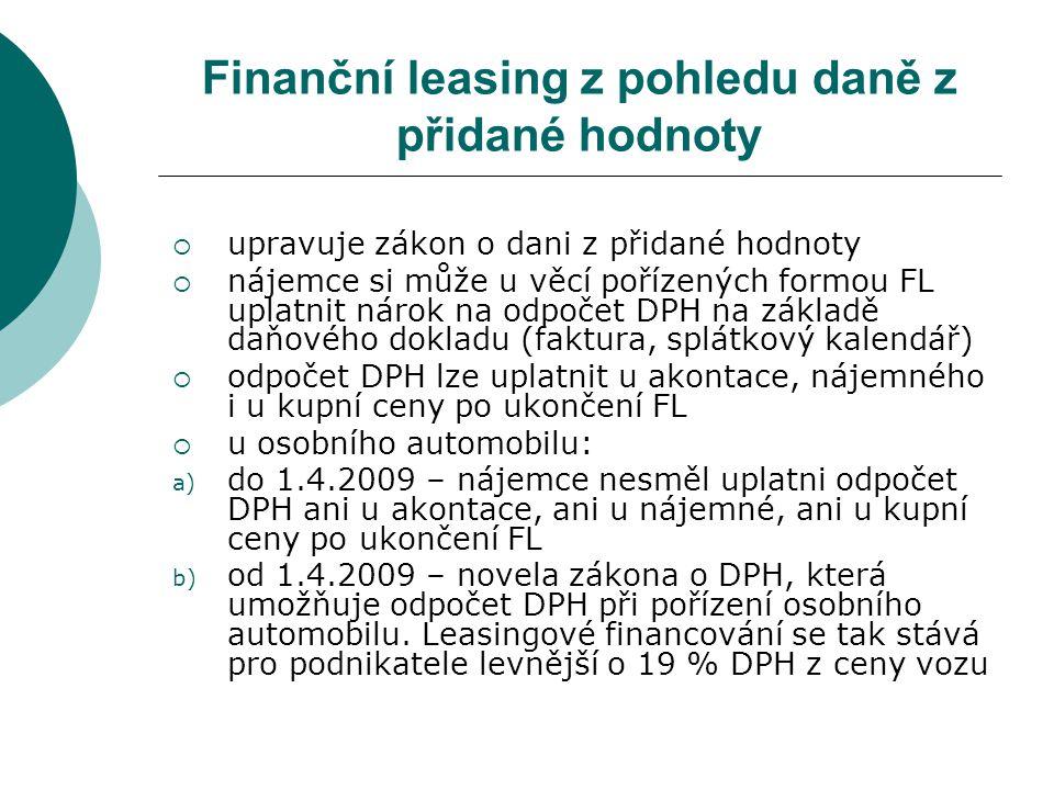 Operativní leasing z pohledu daně z přidané hodnoty  uplatňuje se vždy základní sazba DPH bez ohledu na předmět pronájmu  nájemce – plátce DPH si může uplatnit nárok na odpočet DPH vždy a z celé částky sjednaného nájemného (i u pronájmu osobních automobilů do 1.4.2009)  do 1.4.2009 by nemohl nájemce uplatnit DPH pouze z kupní ceny po ukončení OL u osobního automobilu