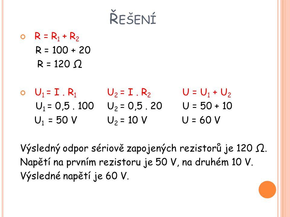 VZOROVÝ PŘÍKLAD R 1 = 500 Ω R 2 = 40 Ω U 1 = 50 V 1.Vypočítej výsledný odpor sériově zapojených rezistorů.
