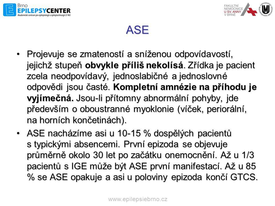 ASE •Projevuje se zmateností a sníženou odpovídavostí, jejichž stupeň obvykle příliš nekolísá. Zřídka je pacient zcela neodpovídavý, jednoslabičné a j
