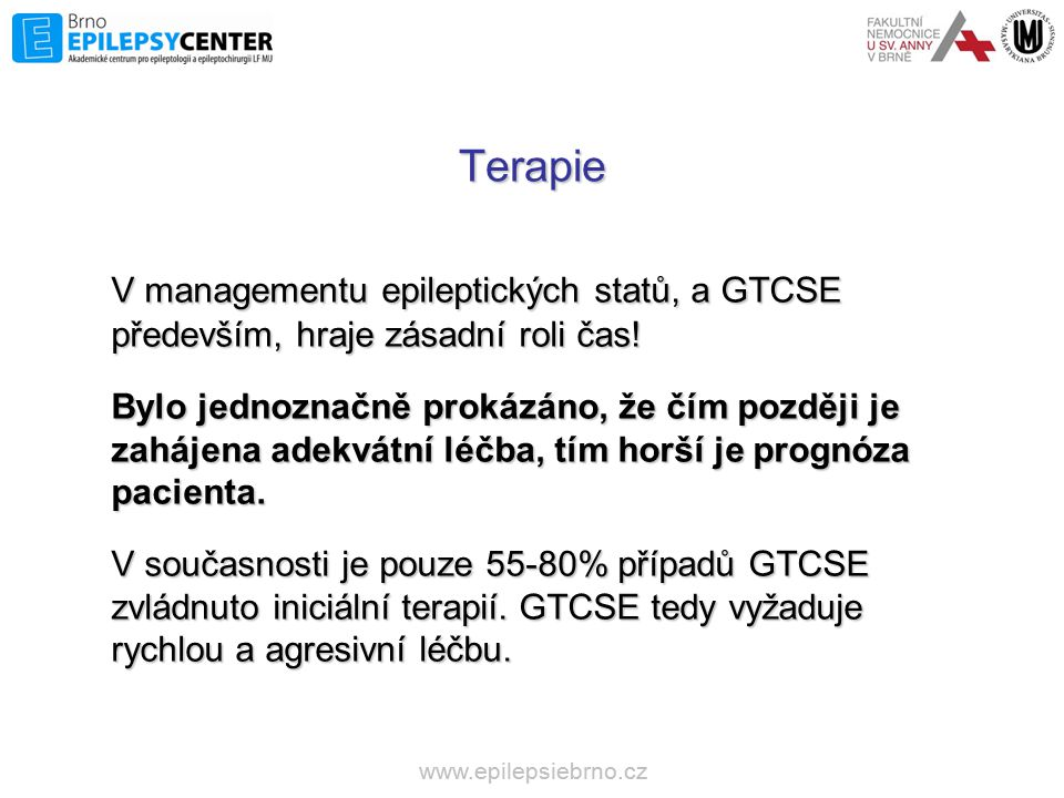 Terapie V managementu epileptických statů, a GTCSE především, hraje zásadní roli čas! Bylo jednoznačně prokázáno, že čím později je zahájena adekvátní