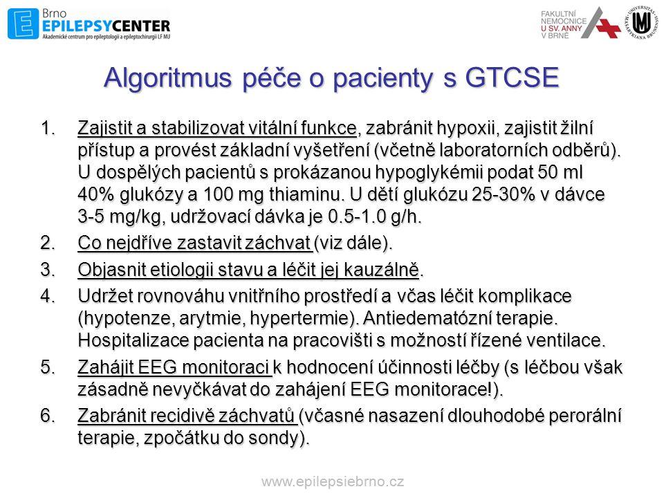 Algoritmus péče o pacienty s GTCSE 1.Zajistit a stabilizovat vitální funkce, zabránit hypoxii, zajistit žilní přístup a provést základní vyšetření (vč