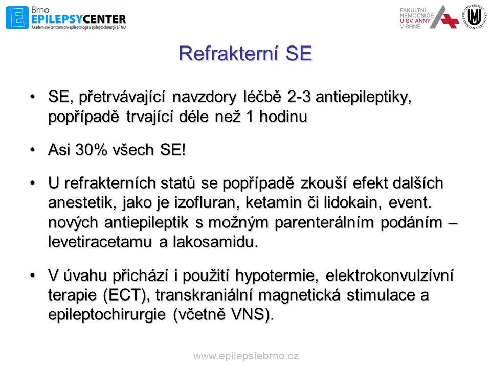 Refrakterní SE •SE, přetrvávající navzdory léčbě 2-3 antiepileptiky, popřípadě trvající déle než 1 hodinu •Asi 30% všech SE! •U refrakterních statů se