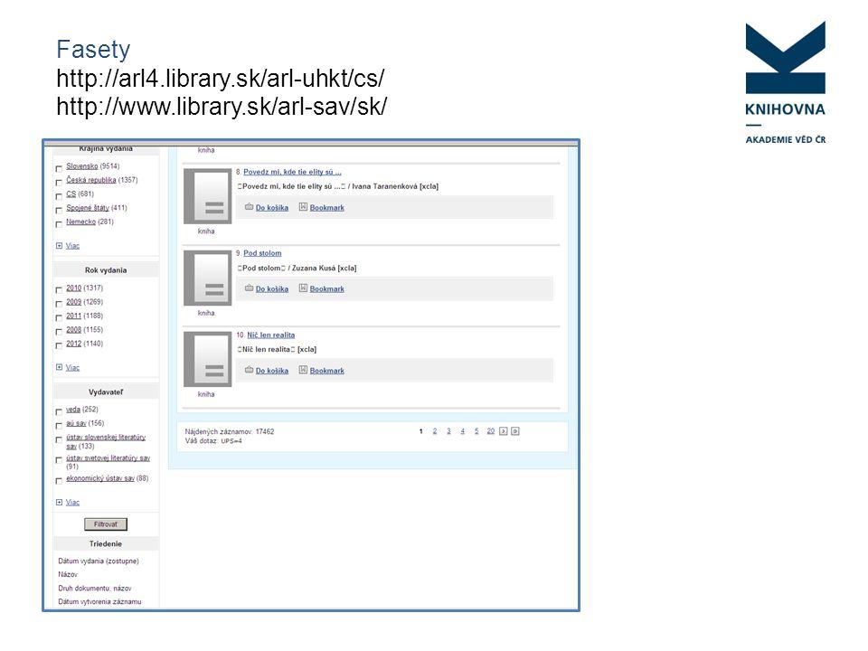 Fasety http://arl4.library.sk/arl-uhkt/cs/ http://www.library.sk/arl-sav/sk/
