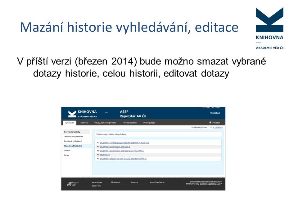 Mazání historie vyhledávání, editace V příští verzi (březen 2014) bude možno smazat vybrané dotazy historie, celou historii, editovat dotazy