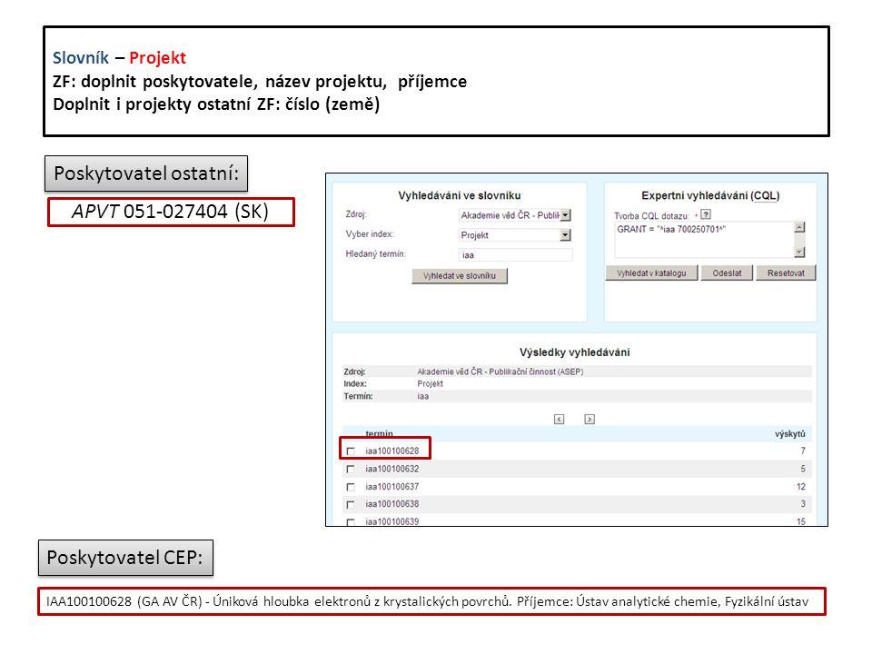 Slovník – Projekt ZF: doplnit poskytovatele, název projektu, příjemce Doplnit i projekty ostatní ZF: číslo (země) IAA100100628 (GA AV ČR) - Úniková hloubka elektronů z krystalických povrchů.