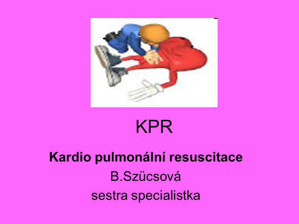 KPR Kardio pulmonální resuscitace B.Szücsová sestra specialistka