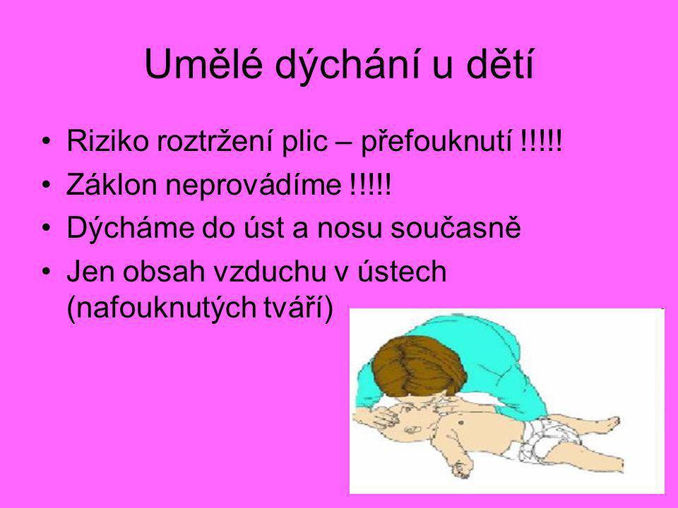 Umělé dýchání u dětí •Riziko roztržení plic – přefouknutí !!!!! •Záklon neprovádíme !!!!! •Dýcháme do úst a nosu současně •Jen obsah vzduchu v ústech