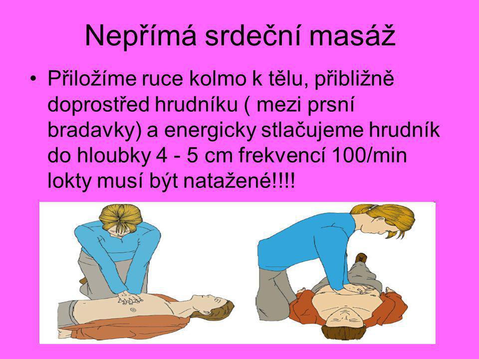 Nepřímá srdeční masáž •Přiložíme ruce kolmo k tělu, přibližně doprostřed hrudníku ( mezi prsní bradavky) a energicky stlačujeme hrudník do hloubky 4 -