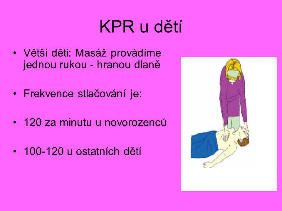 •Větší děti: Masáž provádíme jednou rukou - hranou dlaně •Frekvence stlačování je: •120 za minutu u novorozenců •100-120 u ostatních dětí