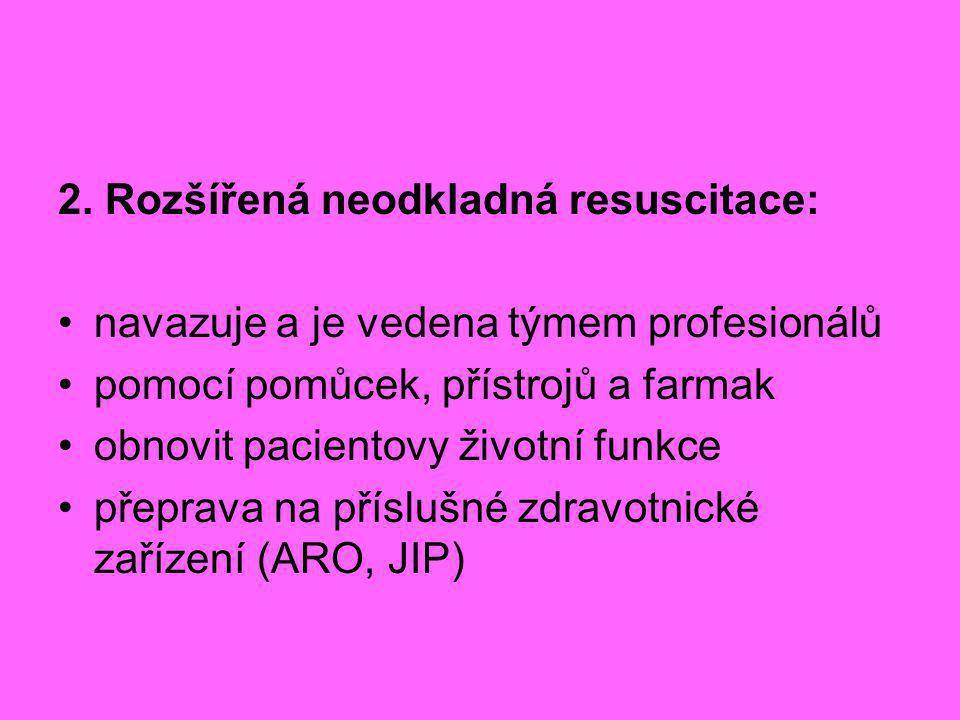 2. Rozšířená neodkladná resuscitace: •navazuje a je vedena týmem profesionálů •pomocí pomůcek, přístrojů a farmak •obnovit pacientovy životní funkce •