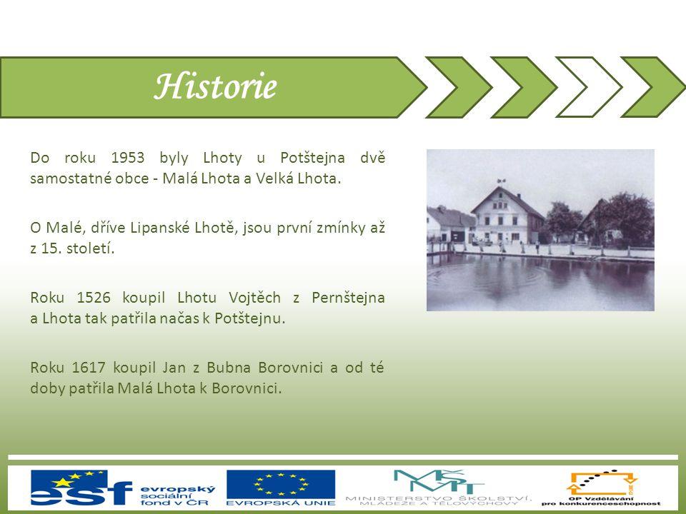 Historie Do roku 1953 byly Lhoty u Potštejna dvě samostatné obce - Malá Lhota a Velká Lhota. O Malé, dříve Lipanské Lhotě, jsou první zmínky až z 15.