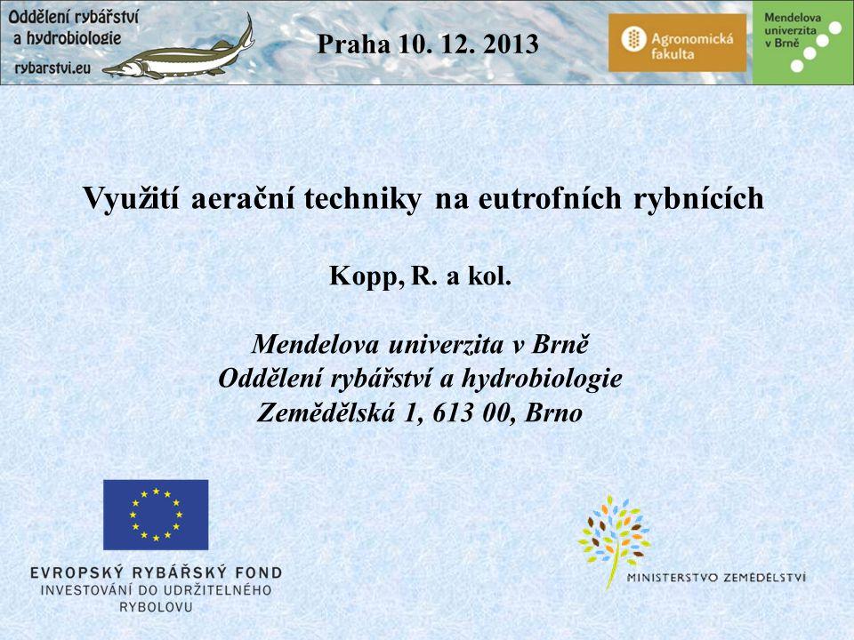 Využití aerační techniky na eutrofních rybnících Kopp, R. a kol. Mendelova univerzita v Brně Oddělení rybářství a hydrobiologie Zemědělská 1, 613 00,