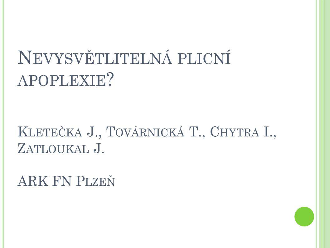 N EVYSVĚTLITELNÁ PLICNÍ APOPLEXIE .K LETEČKA J., T OVÁRNICKÁ T., C HYTRA I., Z ATLOUKAL J.