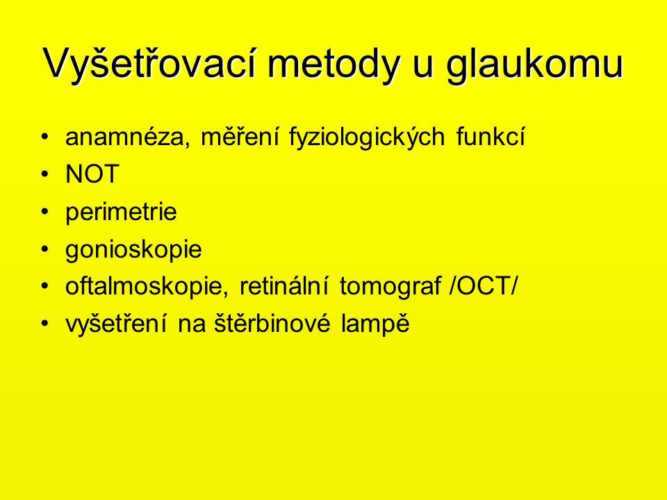 Vyšetřovací metody u glaukomu •anamnéza, měření fyziologických funkcí •NOT •perimetrie •gonioskopie •oftalmoskopie, retinální tomograf /OCT/ •vyšetřen