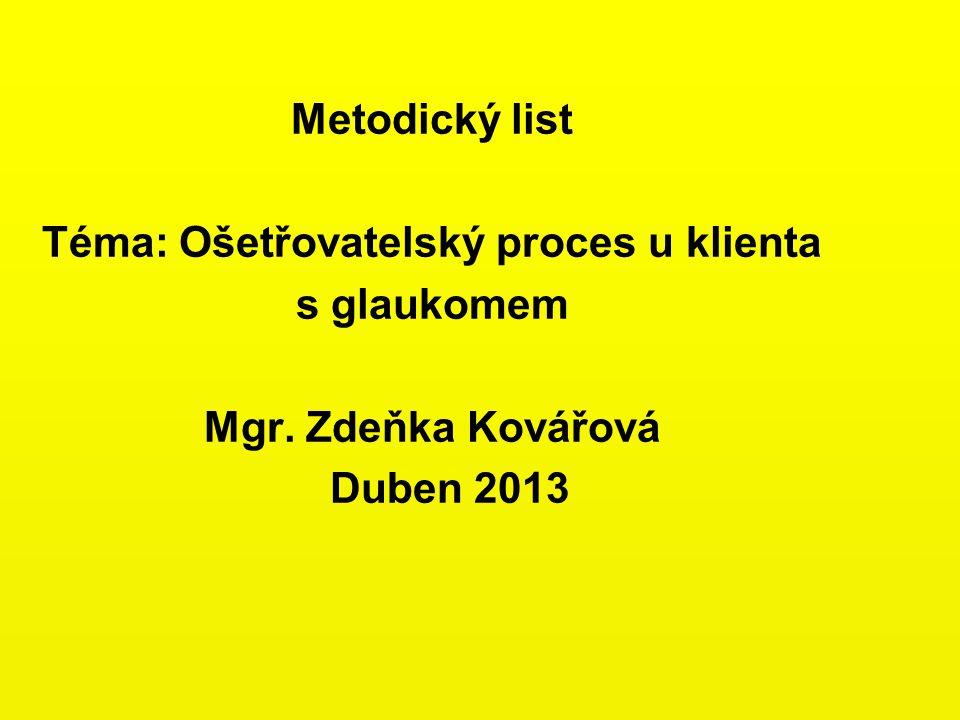 Metodický list Téma: Ošetřovatelský proces u klienta s glaukomem Mgr. Zdeňka Kovářová Duben 2013