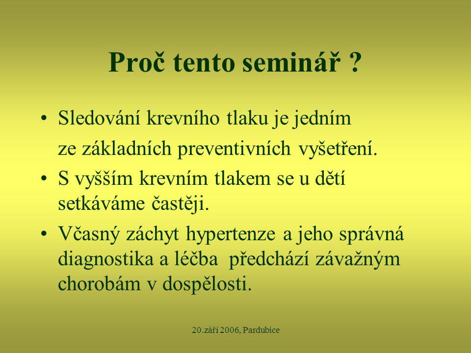 20.září 2006, Pardubice Proč tento seminář ? •Sledování krevního tlaku je jedním ze základních preventivních vyšetření. •S vyšším krevním tlakem se u