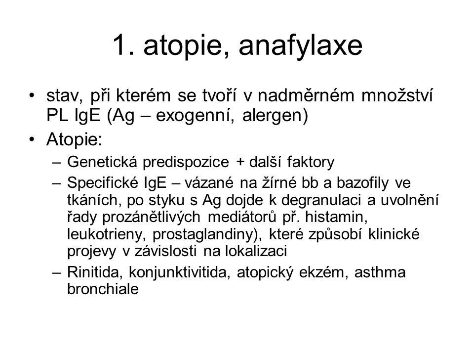 1. atopie, anafylaxe •stav, při kterém se tvoří v nadměrném množství PL IgE (Ag – exogenní, alergen) •Atopie: –Genetická predispozice + další faktory