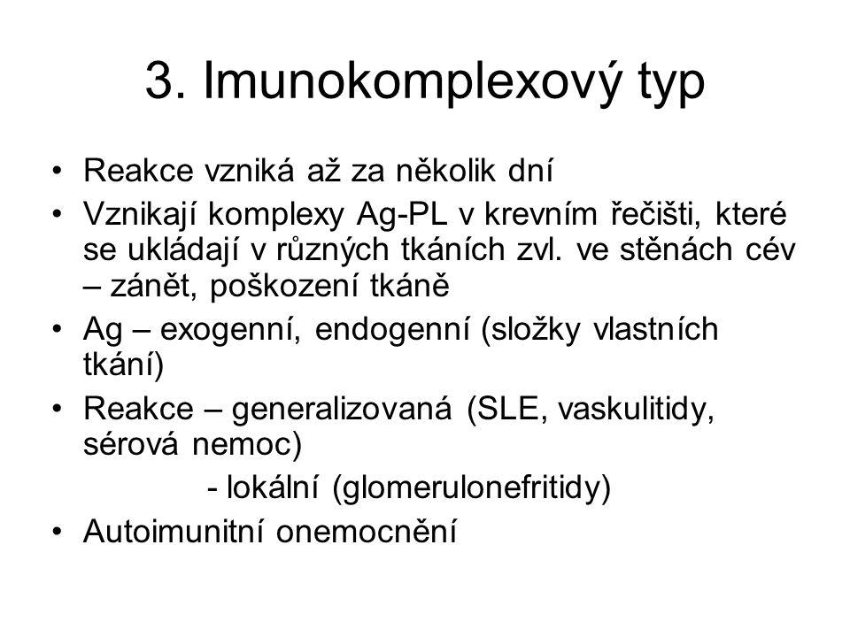 3. Imunokomplexový typ •Reakce vzniká až za několik dní •Vznikají komplexy Ag-PL v krevním řečišti, které se ukládají v různých tkáních zvl. ve stěnác