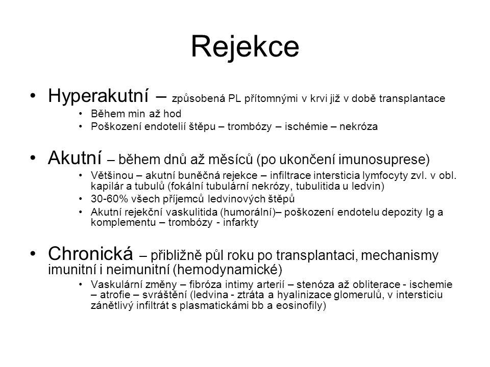 Rejekce •Hyperakutní – způsobená PL přítomnými v krvi již v době transplantace •Během min až hod •Poškození endotelií štěpu – trombózy – ischémie – ne