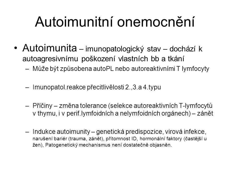 Autoimunitní onemocnění •Autoimunita – imunopatologický stav – dochází k autoagresivnímu poškození vlastních bb a tkání –Může být způsobena autoPL neb