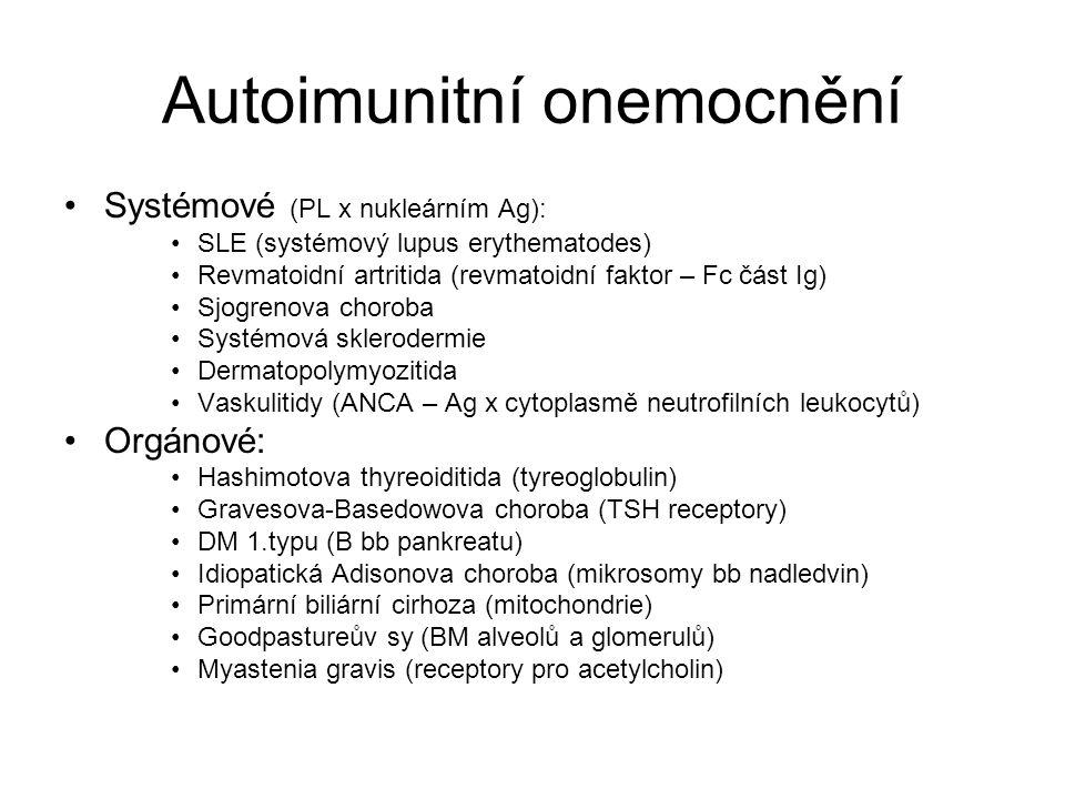 Autoimunitní onemocnění •Systémové (PL x nukleárním Ag): •SLE (systémový lupus erythematodes) •Revmatoidní artritida (revmatoidní faktor – Fc část Ig)