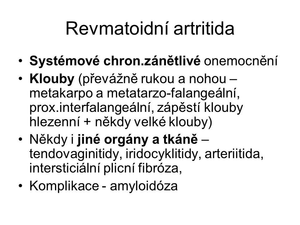 Revmatoidní artritida •Systémové chron.zánětlivé onemocnění •Klouby (převážně rukou a nohou – metakarpo a metatarzo-falangeální, prox.interfalangeální