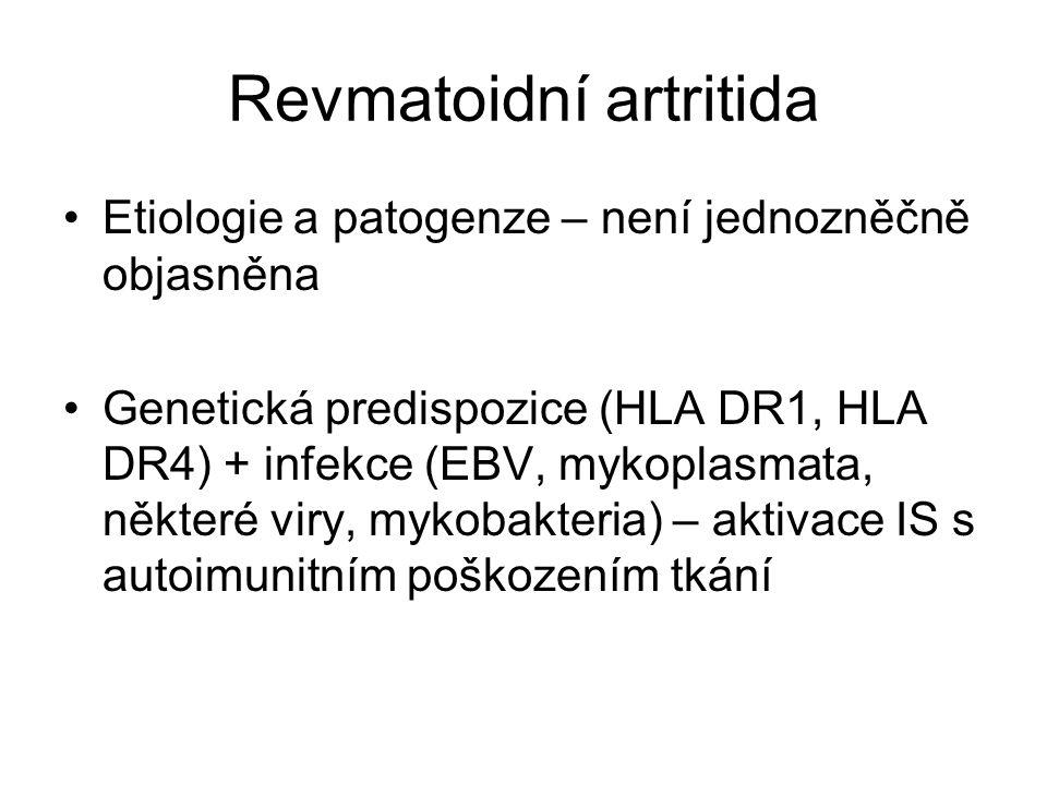 Revmatoidní artritida •Etiologie a patogenze – není jednozněčně objasněna •Genetická predispozice (HLA DR1, HLA DR4) + infekce (EBV, mykoplasmata, něk