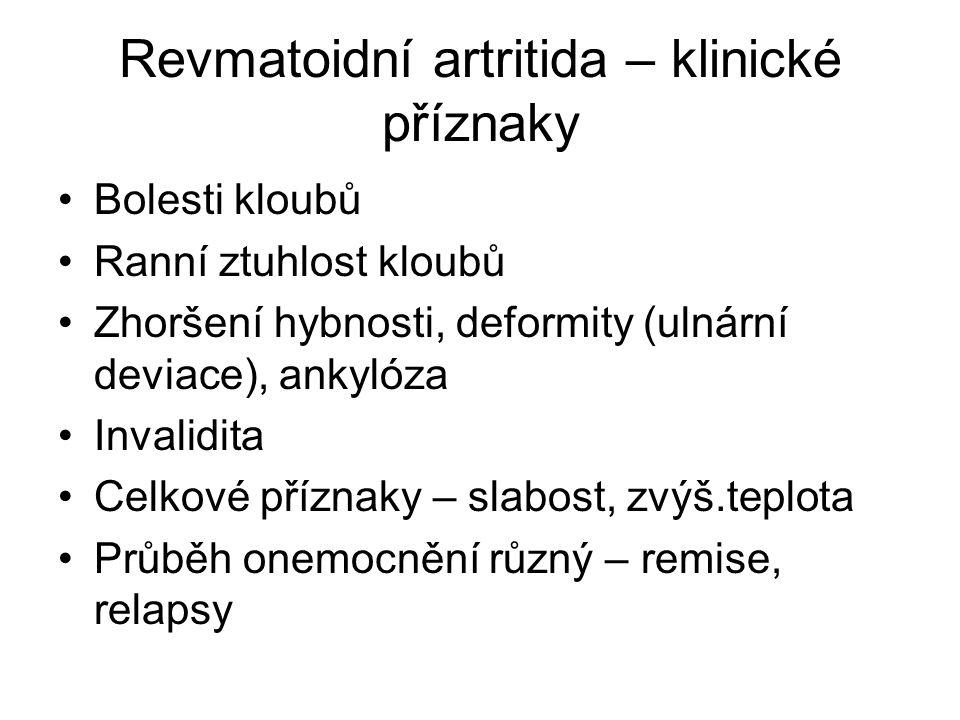 Revmatoidní artritida – klinické příznaky •Bolesti kloubů •Ranní ztuhlost kloubů •Zhoršení hybnosti, deformity (ulnární deviace), ankylóza •Invalidita