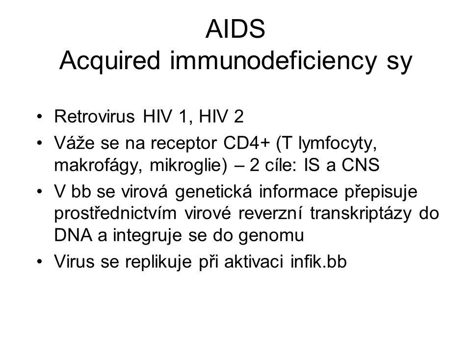 AIDS Acquired immunodeficiency sy •Retrovirus HIV 1, HIV 2 •Váže se na receptor CD4+ (T lymfocyty, makrofágy, mikroglie) – 2 cíle: IS a CNS •V bb se v