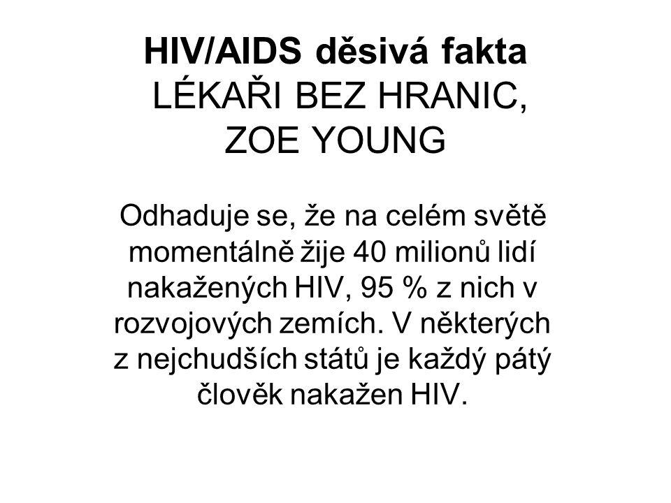 HIV/AIDS děsivá fakta LÉKAŘI BEZ HRANIC, ZOE YOUNG Odhaduje se, že na celém světě momentálně žije 40 milionů lidí nakažených HIV, 95 % z nich v rozvoj