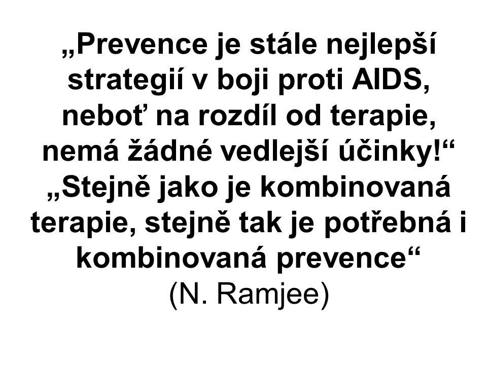 """""""Prevence je stále nejlepší strategií v boji proti AIDS, neboť na rozdíl od terapie, nemá žádné vedlejší účinky!"""" """"Stejně jako je kombinovaná terapie,"""