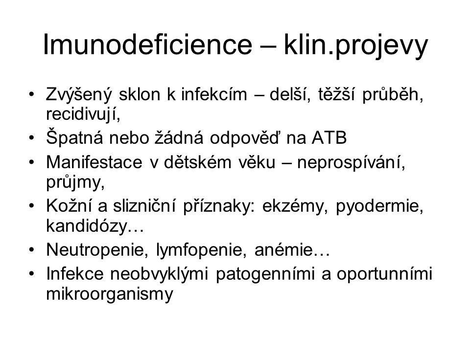 Imunodeficience – klin.projevy •Zvýšený sklon k infekcím – delší, těžší průběh, recidivují, •Špatná nebo žádná odpověď na ATB •Manifestace v dětském v