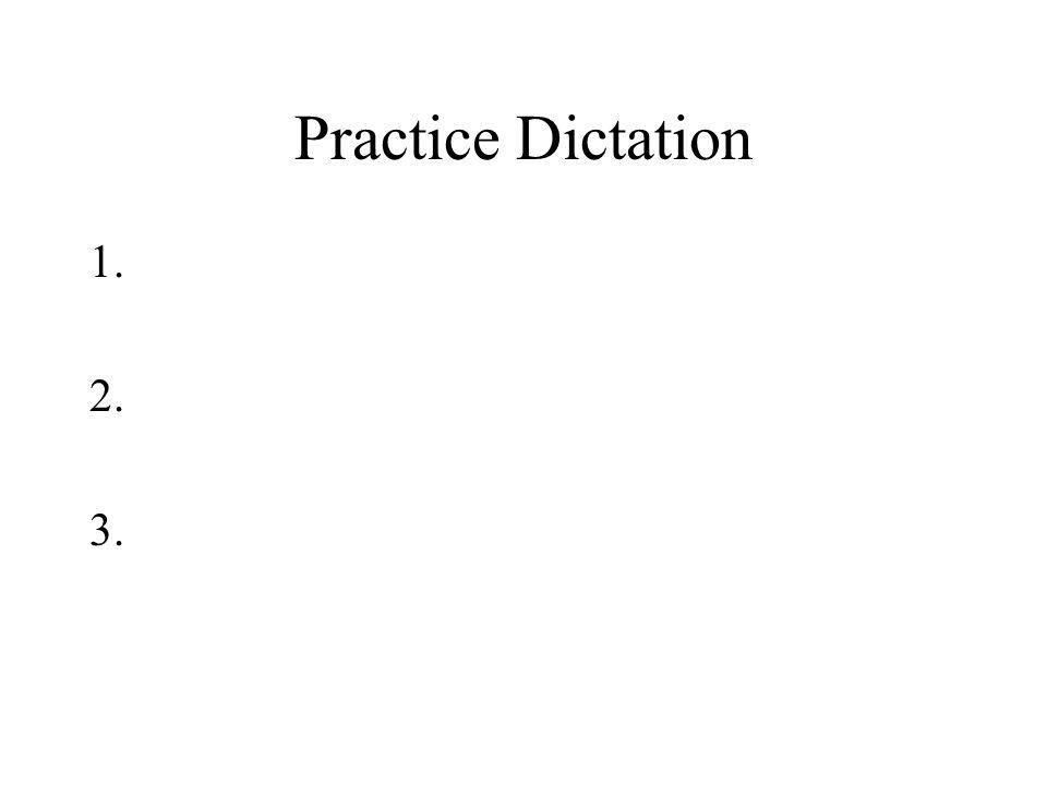 Practice Dictation 1. 2. 3.
