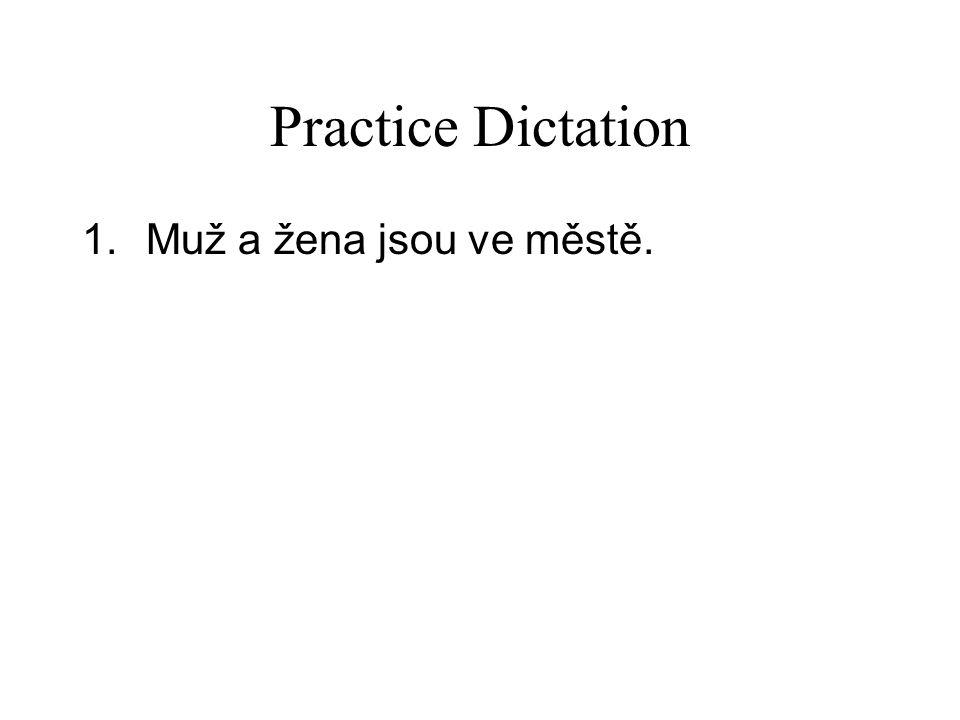 Practice Dictation 1.Muž a žena jsou ve městě.