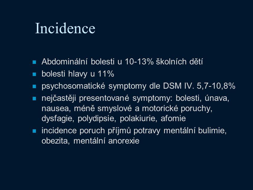 Incidence n Abdominální bolesti u 10-13% školních dětí n bolesti hlavy u 11% n psychosomatické symptomy dle DSM IV. 5,7-10,8% n nejčastěji presentovan