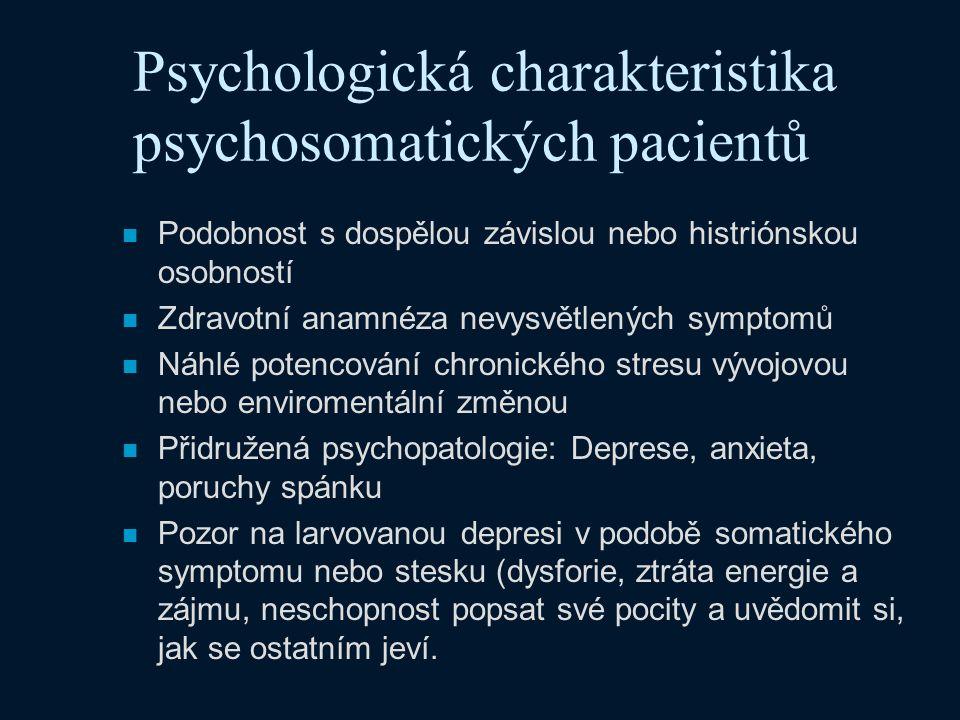 Psychologická charakteristika psychosomatických pacientů n Podobnost s dospělou závislou nebo histriónskou osobností n Zdravotní anamnéza nevysvětlený