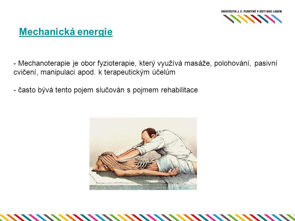 Mechanická energie - Mechanoterapie je obor fyzioterapie, který využívá masáže, polohování, pasivní cvičení, manipulaci apod. k terapeutickým účelům -