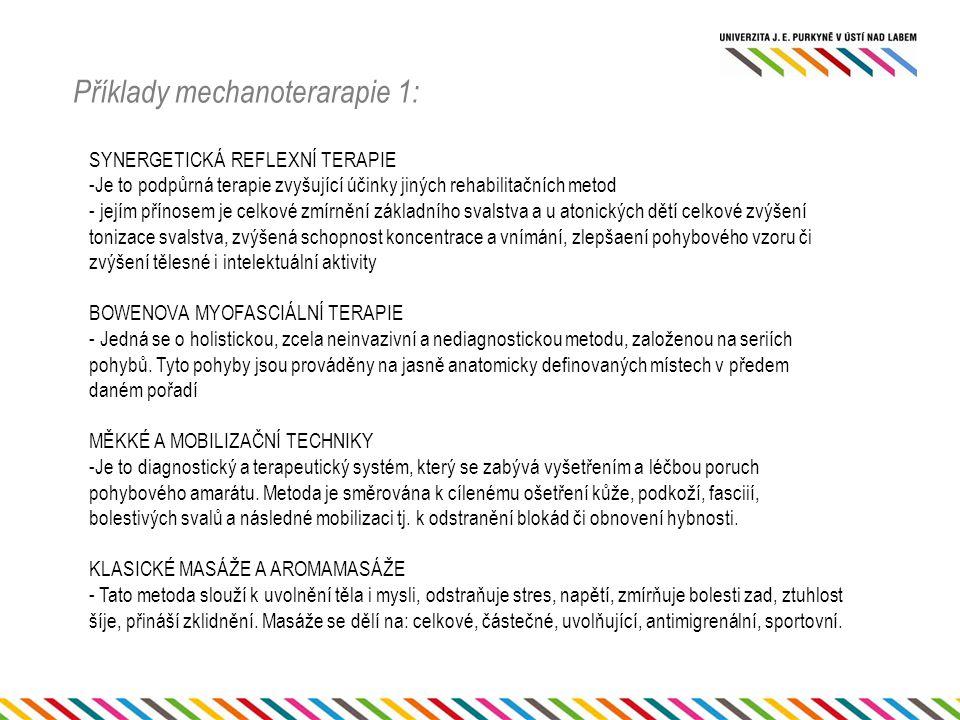 Příklady mechanoterarapie 1: SYNERGETICKÁ REFLEXNÍ TERAPIE -Je to podpůrná terapie zvyšující účinky jiných rehabilitačních metod - jejím přínosem je c